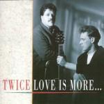 CD Twice Love is more